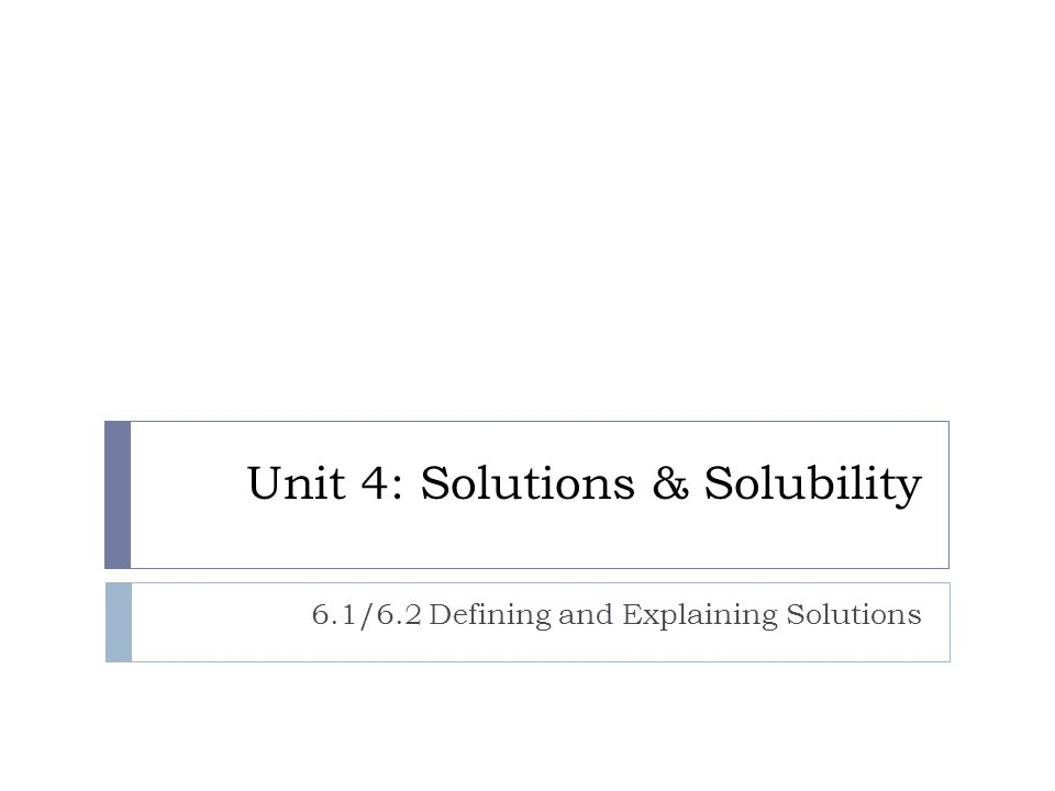 Solutions: a definition  a type of mixture  mixtures can be separated by non-chemical means such as filtration, heating, or centrifugation  a homogeneous mixture  the mixture is the same all the way through  does not settle out if left to sit, whereas most heterogeneous mixtures do