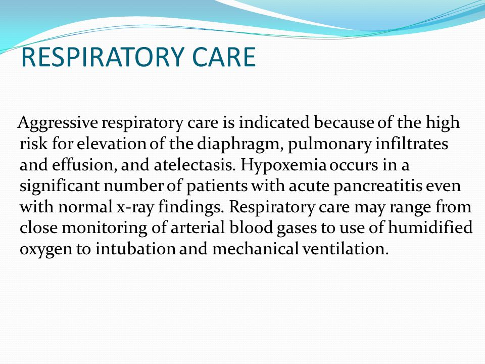 RESPIRATORY CARE Aggressive respiratory care is indicated because of the high risk for elevation of the diaphragm, pulmonary infiltrates and effusion,