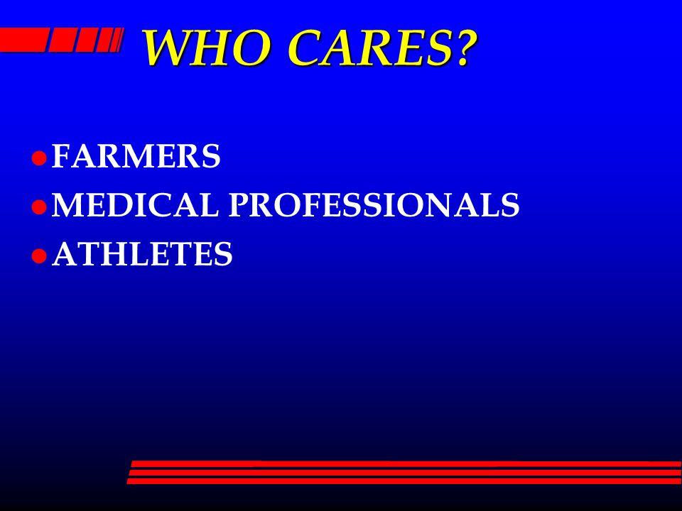 WHO CARES l FARMERS l MEDICAL PROFESSIONALS l ATHLETES