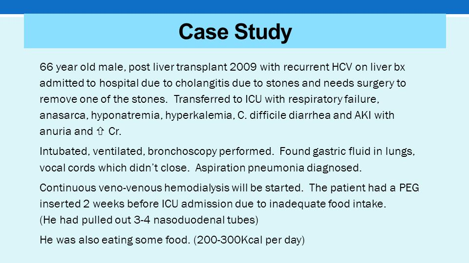 Case Study 66 year old male, post liver transplant 2009 with recurrent HCV on liver bx admitted to hospital due to cholangitis due to stones and needs surgery to remove one of the stones.
