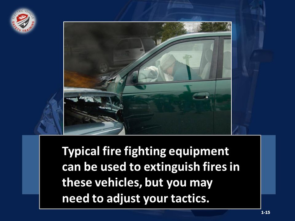 Hybrid Electric Vehicle Special equipment is needed for hybrid and electric vehicle fires.