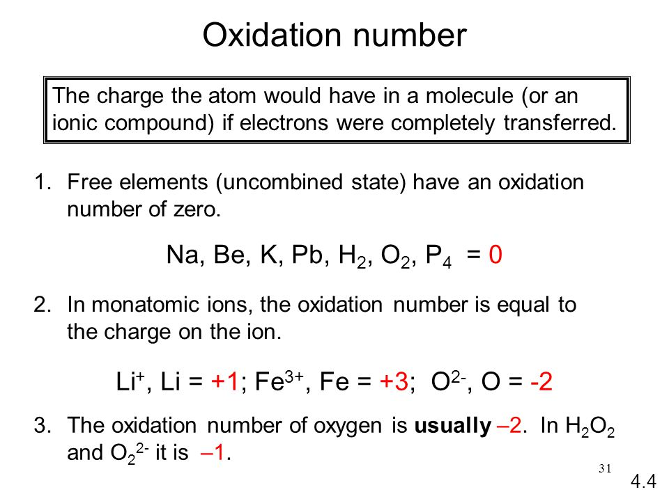31 Oxidation number The charge the atom would have in a molecule (or an ionic compound) if electrons were completely transferred.