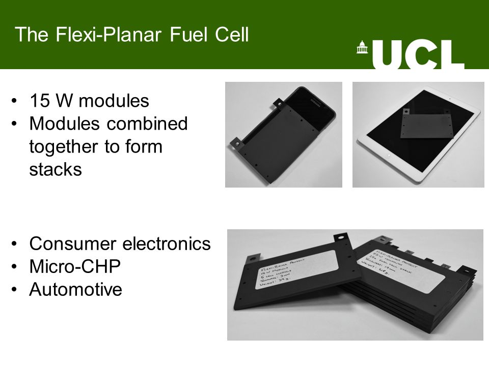 15 W modules Modules combined together to form stacks Consumer electronics Micro-CHP Automotive The Flexi-Planar Fuel Cell