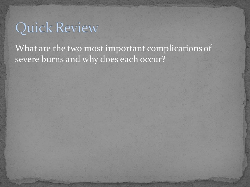 What are the two most important complications of severe burns and why does each occur