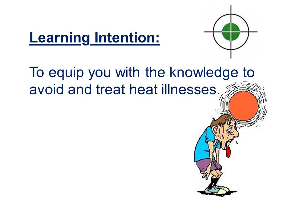 Learning Intention: To equip you with the knowledge to avoid and treat heat illnesses.