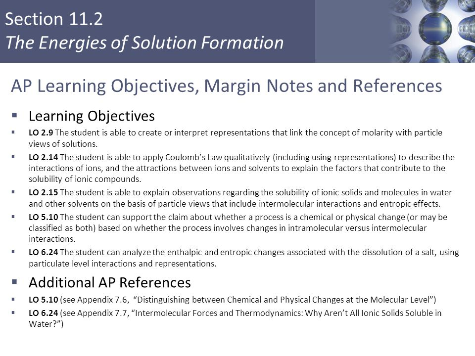 Section 11.2 The Energies of Solution Formation AP Learning Objectives, Margin Notes and References  Learning Objectives  LO 2.9 The student is able