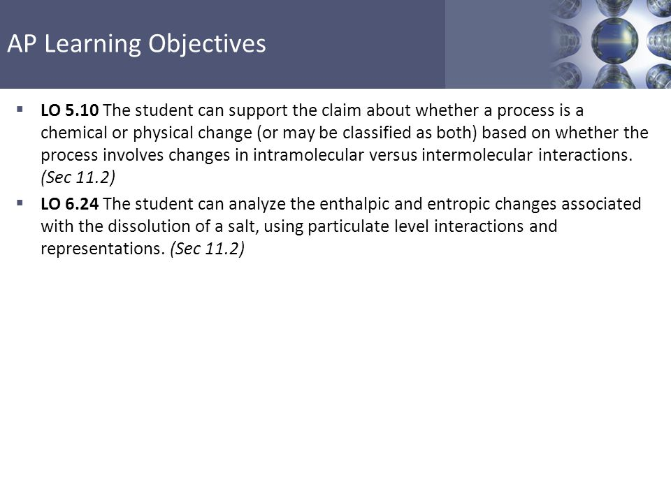AP Learning Objectives  LO 5.10 The student can support the claim about whether a process is a chemical or physical change (or may be classified as b