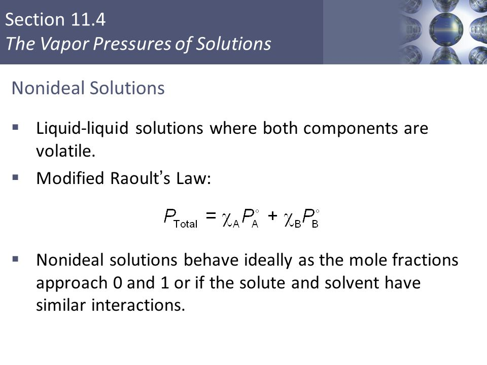 Section 11.4 The Vapor Pressures of Solutions Nonideal Solutions  Liquid-liquid solutions where both components are volatile.