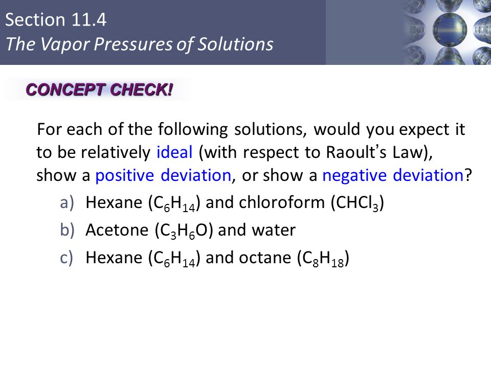 Section 11.4 The Vapor Pressures of Solutions For each of the following solutions, would you expect it to be relatively ideal (with respect to Raoult'