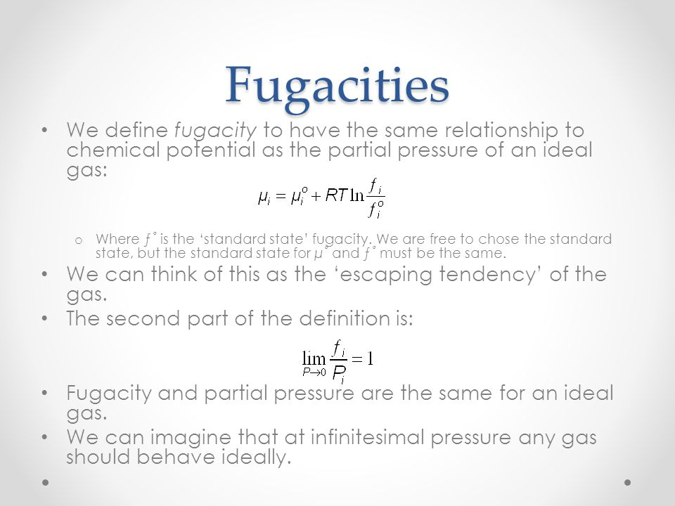 Fugacities We define fugacity to have the same relationship to chemical potential as the partial pressure of an ideal gas: o Where ƒ˚ is the 'standard