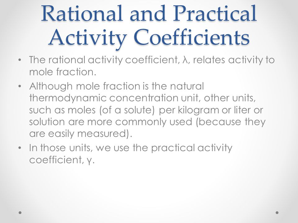Rational and Practical Activity Coefficients The rational activity coefficient, λ, relates activity to mole fraction. Although mole fraction is the na