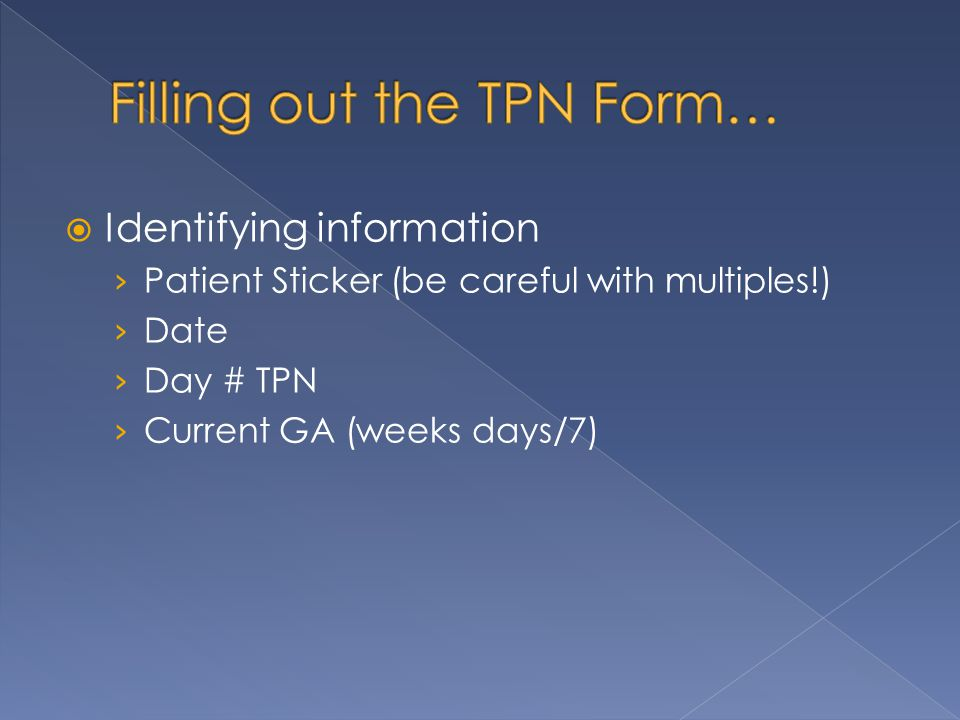  Identifying information › Patient Sticker (be careful with multiples!) › Date › Day # TPN › Current GA (weeks days/7)