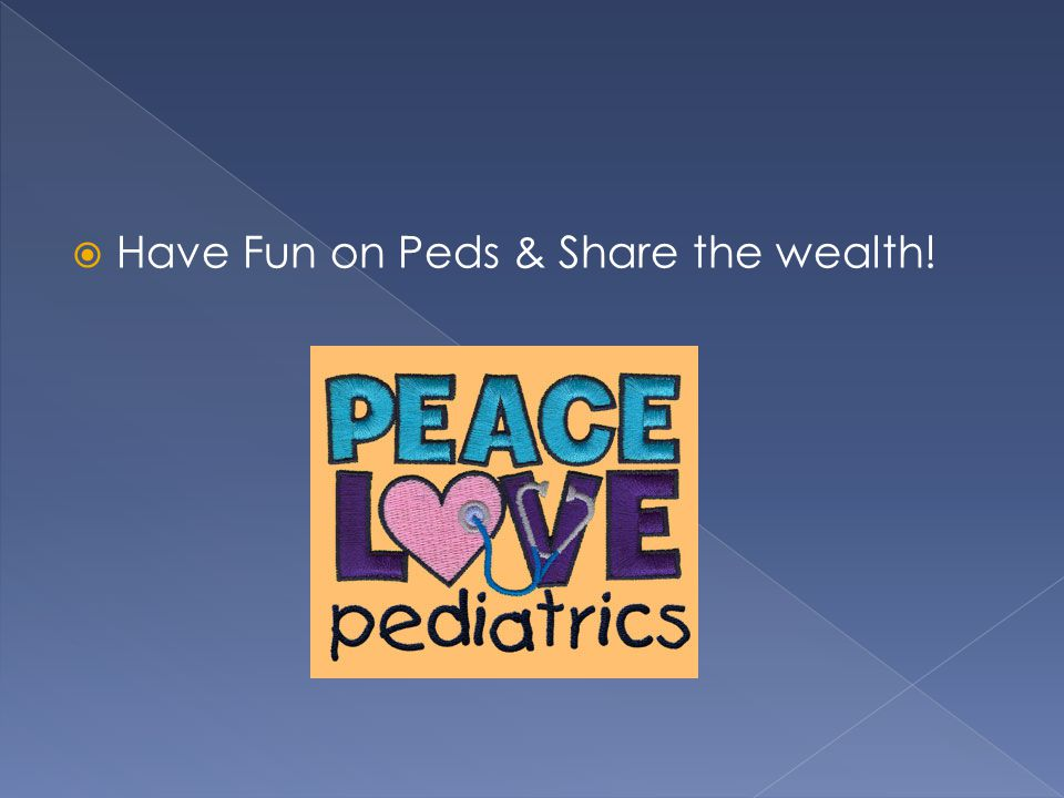  Have Fun on Peds & Share the wealth!