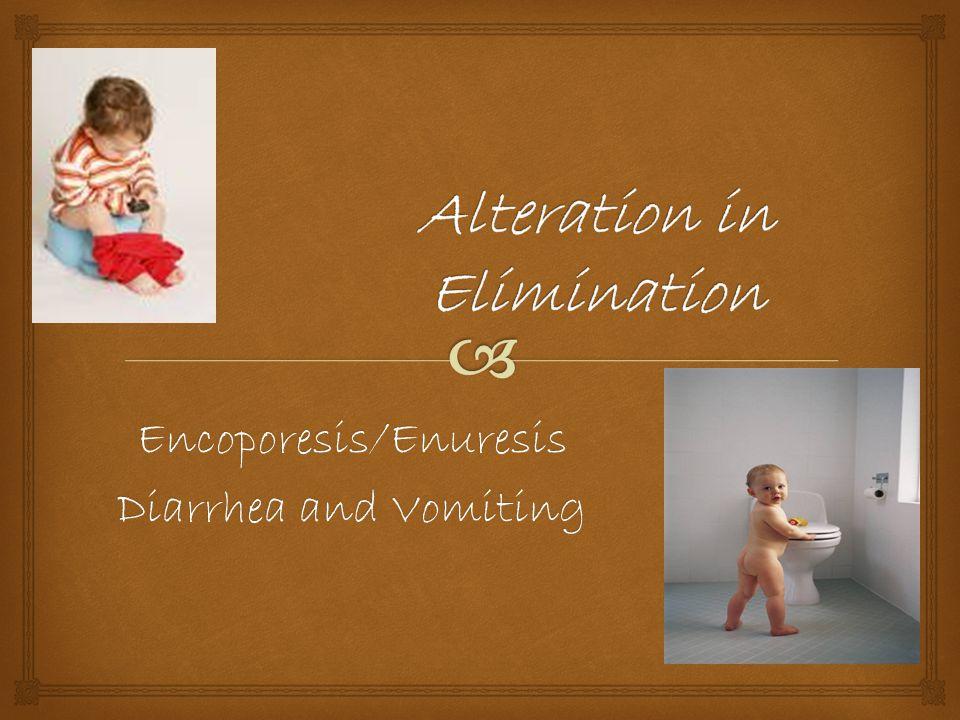 Encoporesis/Enuresis Diarrhea and Vomiting