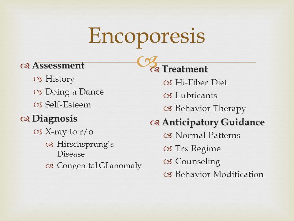  Encoporesis  Assessment  History  Doing a Dance  Self-Esteem  Diagnosis  X-ray to r/o  Hirschsprung's Disease  Congenital GI anomaly  Treat
