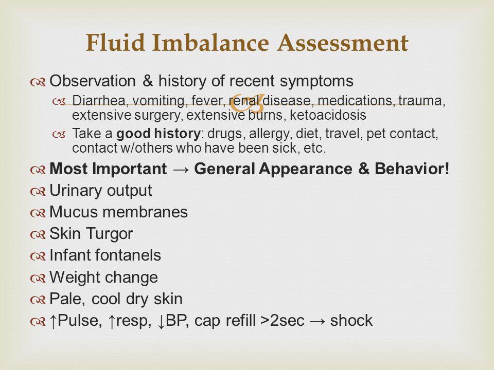   Observation & history of recent symptoms  Diarrhea, vomiting, fever, renal disease, medications, trauma, extensive surgery, extensive burns, keto