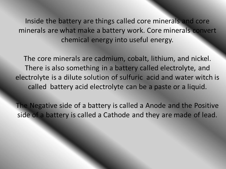 Inside the battery are things called core minerals and core minerals are what make a battery work.