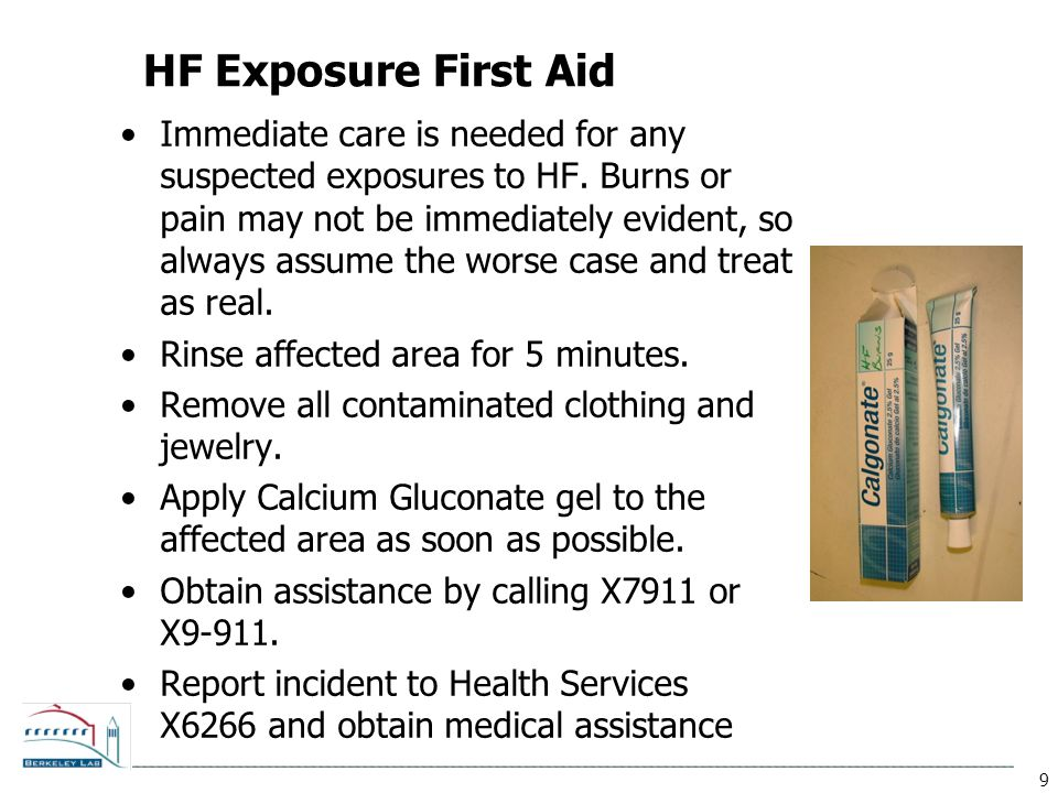 9 HF Exposure First Aid Immediate care is needed for any suspected exposures to HF.