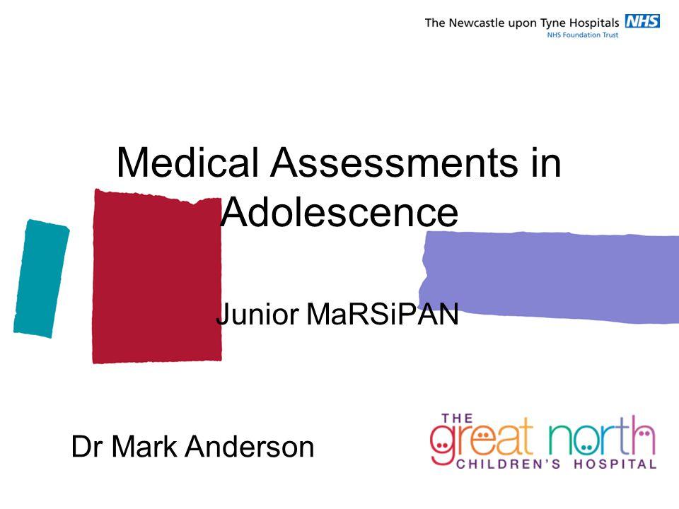 Medical Assessments in Adolescence Junior MaRSiPAN Dr Mark Anderson