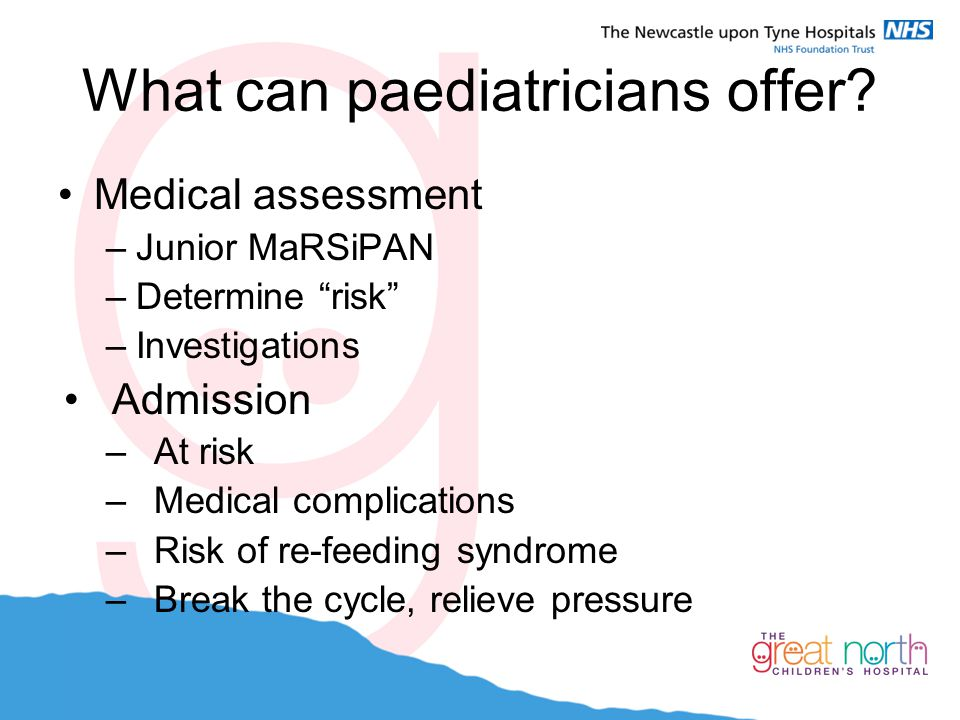 """What can paediatricians offer? Medical assessment –Junior MaRSiPAN –Determine """"risk"""" –Investigations Admission –At risk –Medical complications –Risk o"""