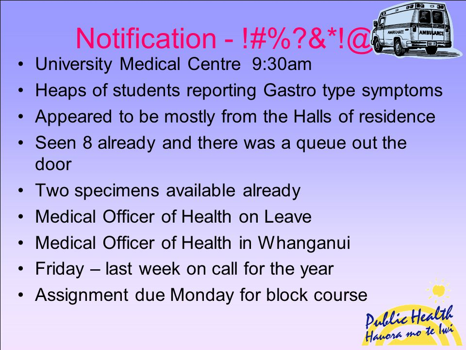 Notification - !#%?&*!@# University Medical Centre 9:30am Heaps of students reporting Gastro type symptoms Appeared to be mostly from the Halls of res
