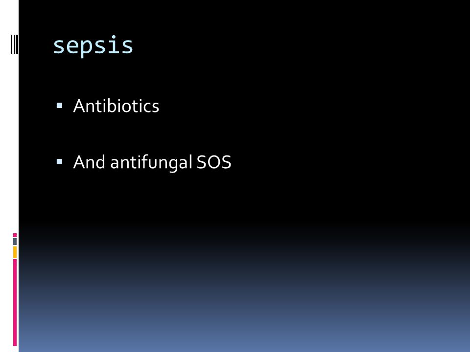 sepsis  Antibiotics  And antifungal SOS