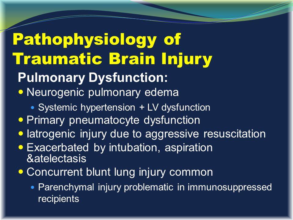 Pathophysiology of Traumatic Brain Injury Pulmonary Dysfunction: Neurogenic pulmonary edema Systemic hypertension + LV dysfunction Primary pneumatocyt