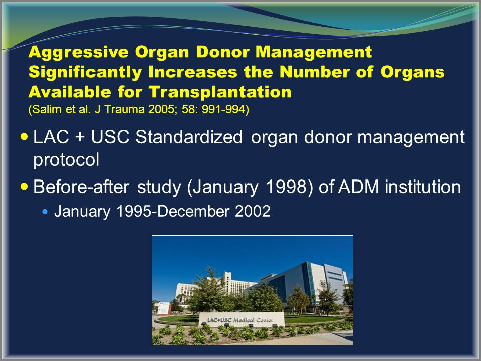 Aggressive Organ Donor Management Significantly Increases the Number of Organs Available for Transplantation (Salim et al. J Trauma 2005; 58: 991-994)