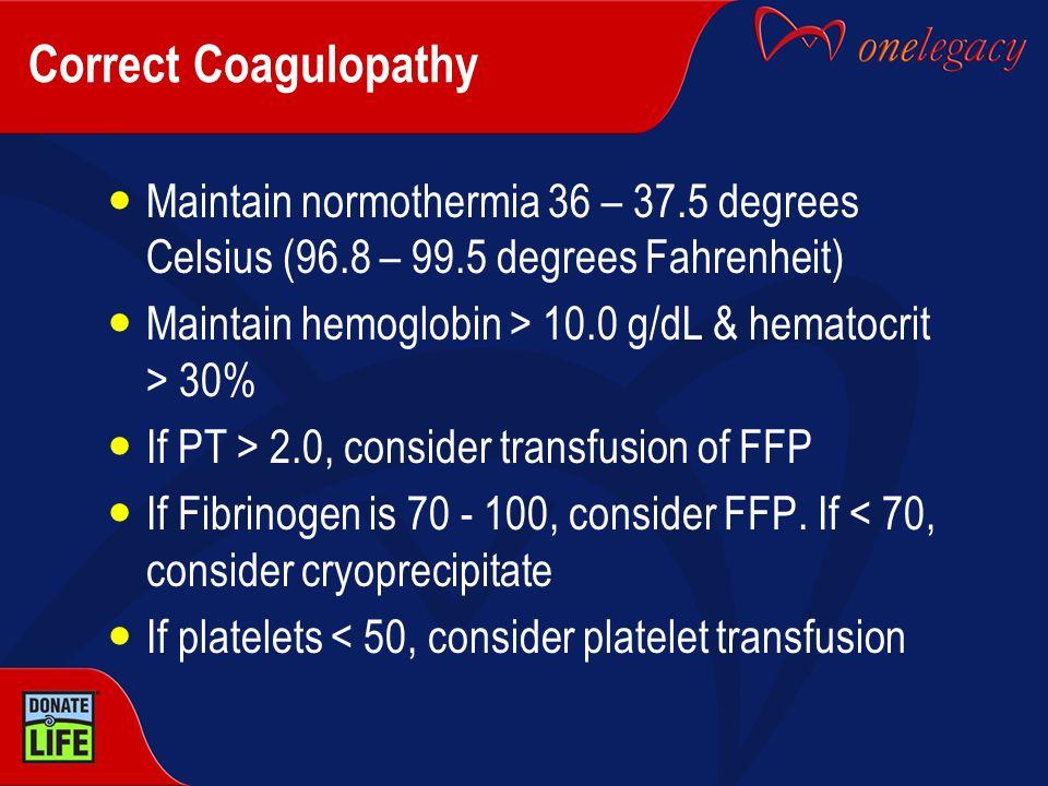 Correct Coagulopathy Maintain normothermia 36 – 37.5 degrees Celsius (96.8 – 99.5 degrees Fahrenheit) Maintain hemoglobin > 10.0 g/dL & hematocrit > 3