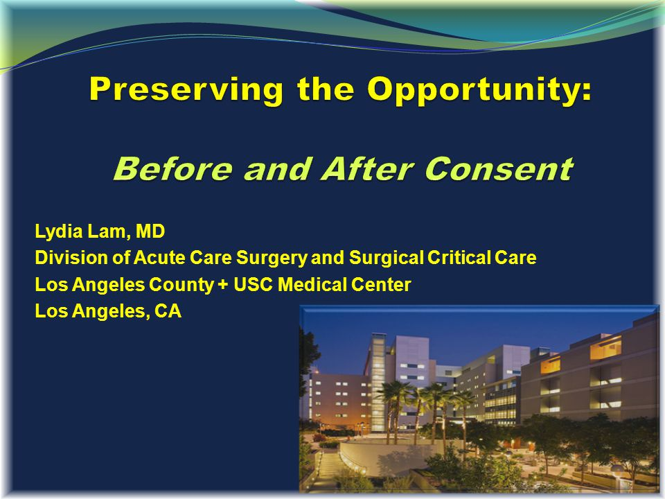 Lydia Lam, MD Division of Acute Care Surgery and Surgical Critical Care Los Angeles County + USC Medical Center Los Angeles, CA