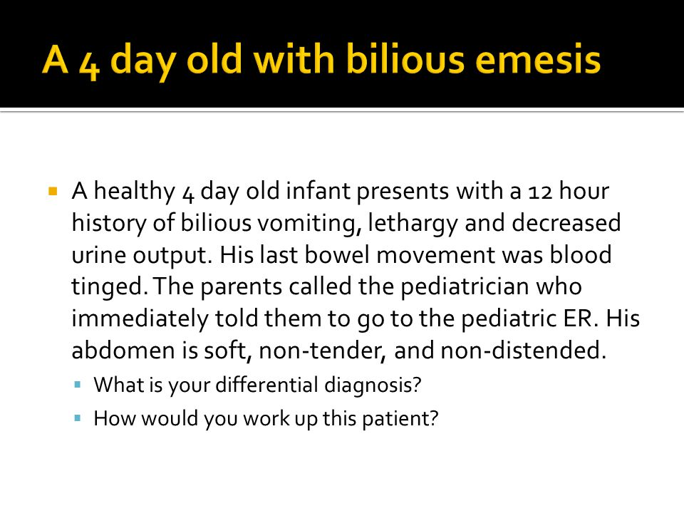  A healthy 4 day old infant presents with a 12 hour history of bilious vomiting, lethargy and decreased urine output.