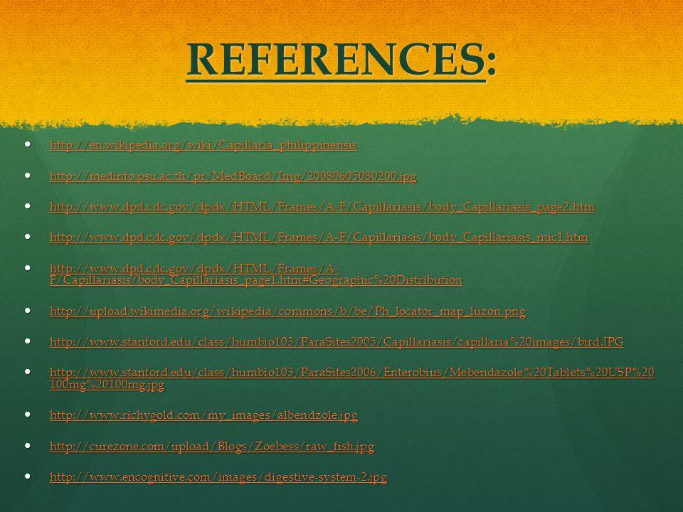 REFERENCES: http://en.wikipedia.org/wiki/Capillaria_philippinensis http://en.wikipedia.org/wiki/Capillaria_philippinensis http://en.wikipedia.org/wiki