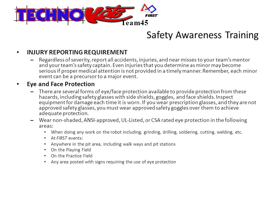Safety Awareness Training INJURY REPORTING REQUIREMENT – Regardless of severity, report all accidents, injuries, and near misses to your team's mentor and your team's safety captain.