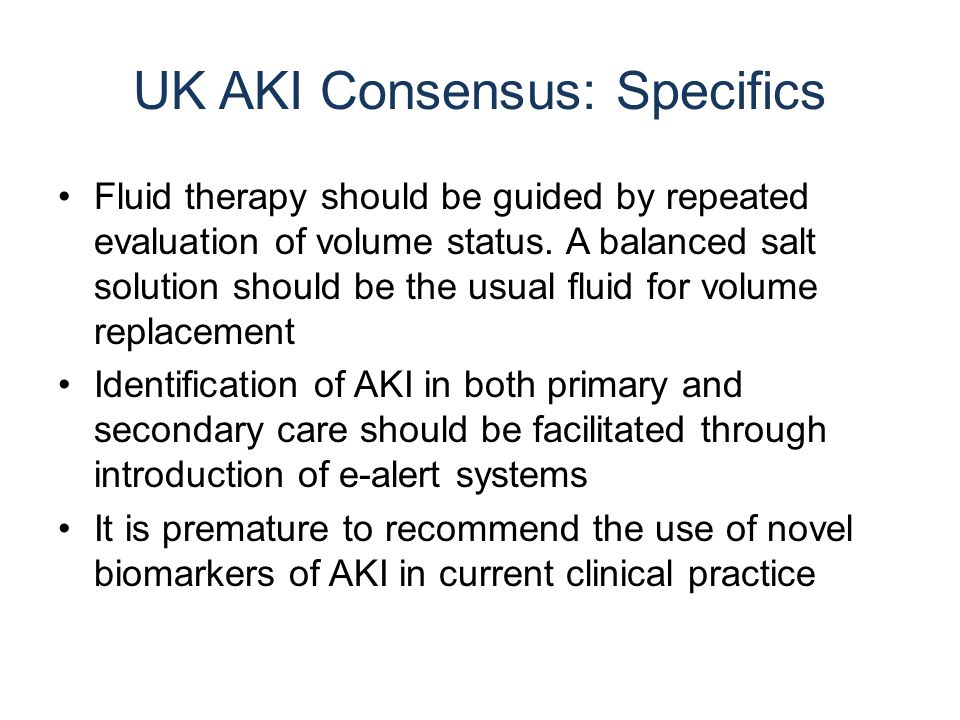 UK AKI Consensus: Specifics Fluid therapy should be guided by repeated evaluation of volume status.