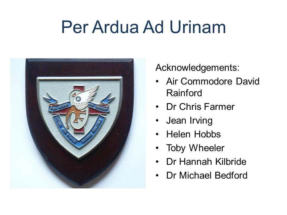 Per Ardua Ad Urinam Acknowledgements: Air Commodore David Rainford Dr Chris Farmer Jean Irving Helen Hobbs Toby Wheeler Dr Hannah Kilbride Dr Michael
