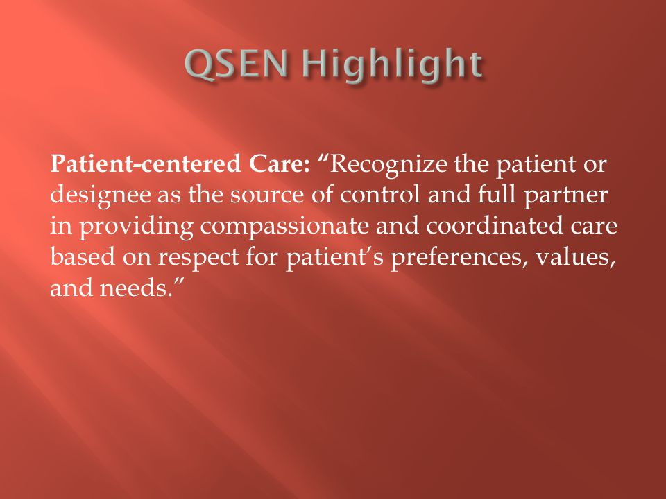 "Patient-centered Care: "" Recognize the patient or designee as the source of control and full partner in providing compassionate and coordinated care b"