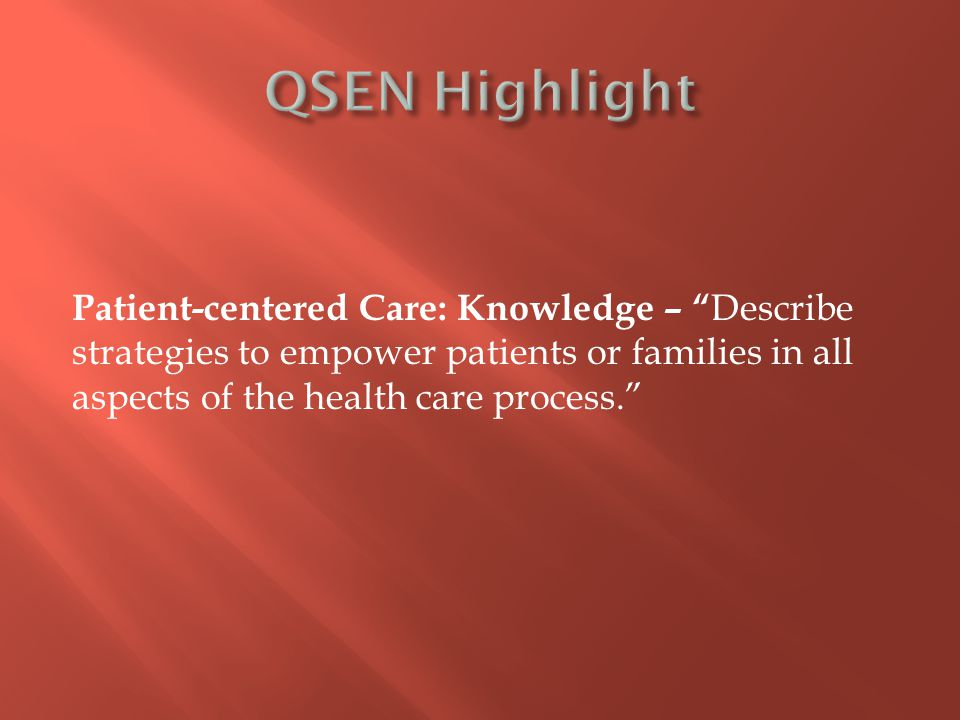 "Patient-centered Care: Knowledge – "" Describe strategies to empower patients or families in all aspects of the health care process."""