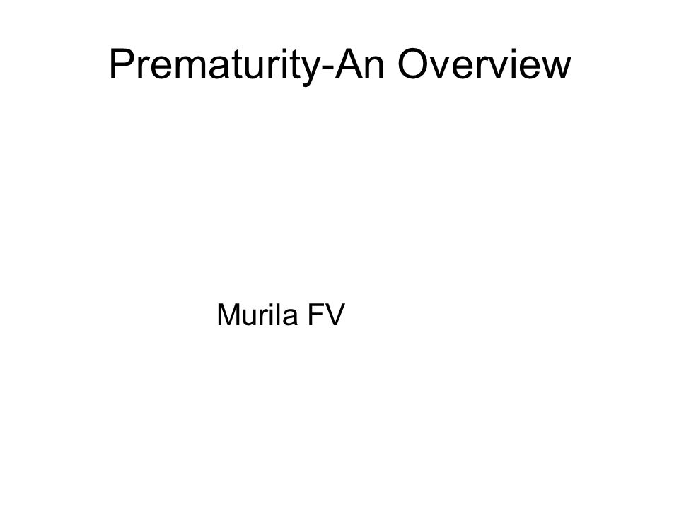 Prematurity-An Overview Murila FV