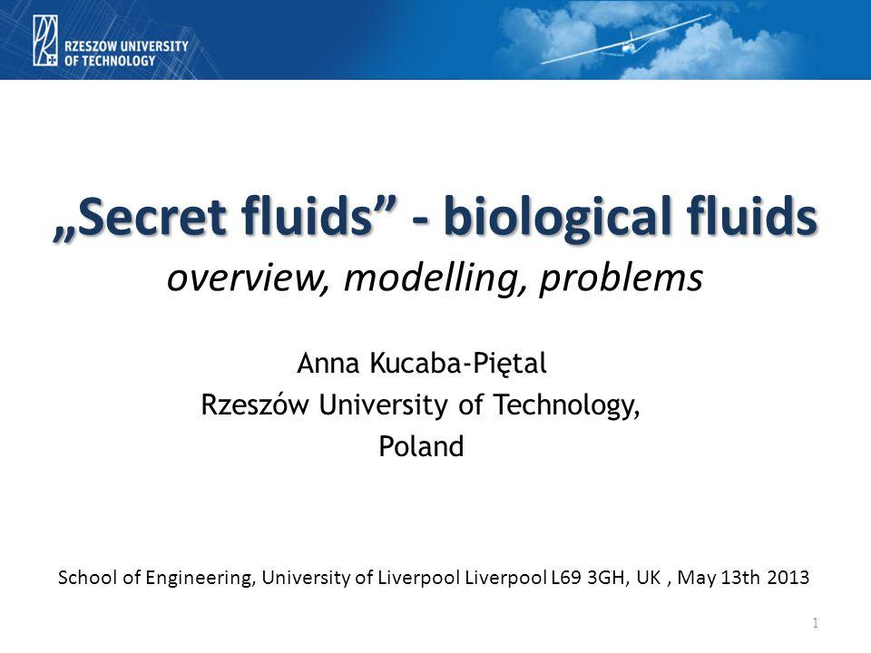 """Secret fluids"" - biological fluids ""Secret fluids"" - biological fluids overview, modelling, problems Anna Kucaba-Piętal Rzeszów University of Technol"