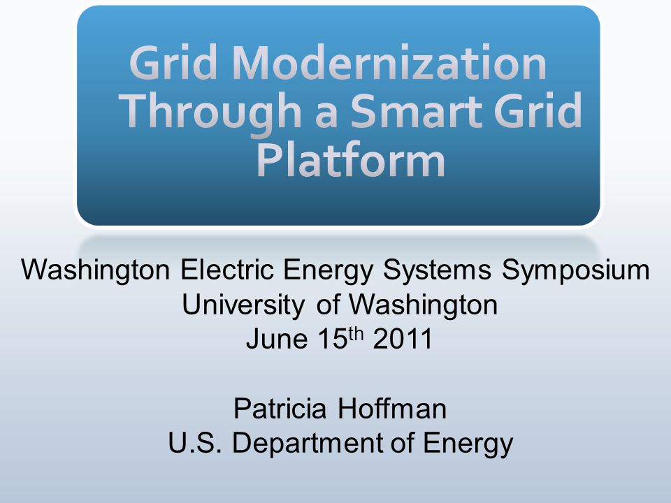 Washington Electric Energy Systems Symposium University of Washington June 15 th 2011 Patricia Hoffman U.S.