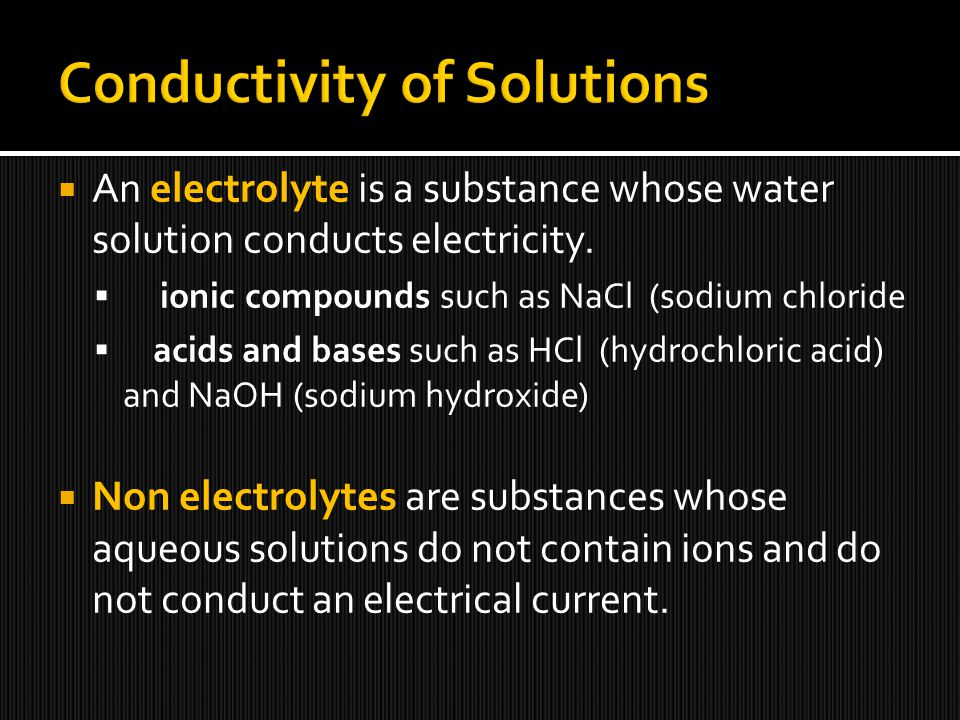 An electrolyte is a substance whose water solution conducts electricity.