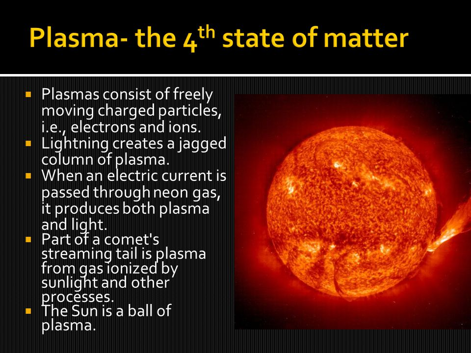  Plasmas consist of freely moving charged particles, i.e., electrons and ions.
