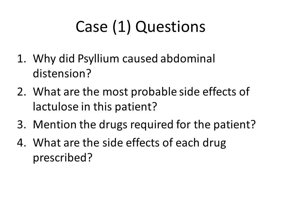 Case (1) Questions 1.Why did Psyllium caused abdominal distension.