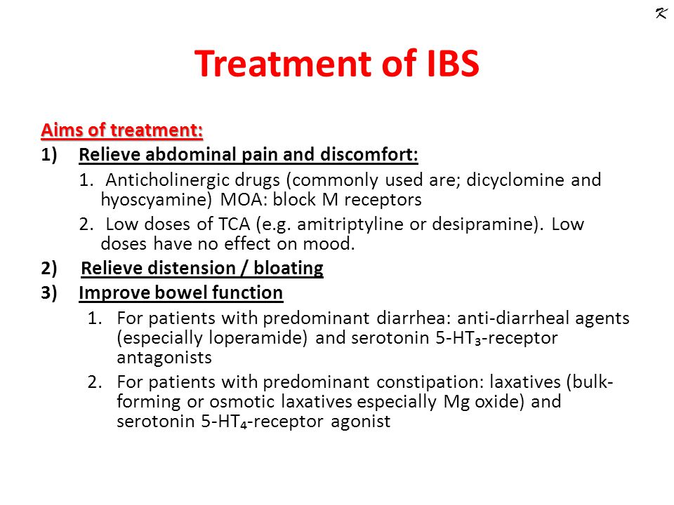 Treatment of IBS Aims of treatment: 1)Relieve abdominal pain and discomfort: 1.