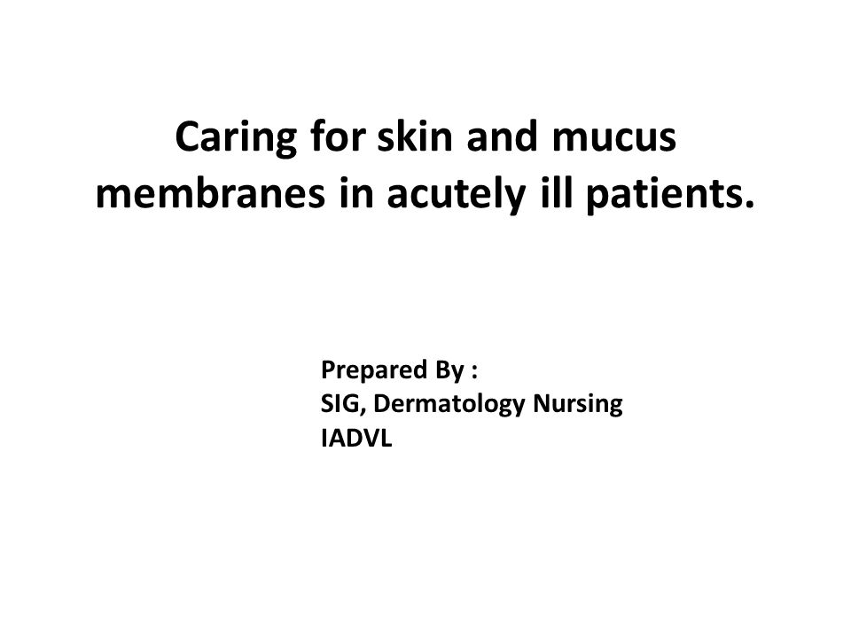 Caring for skin and mucus membranes in acutely ill patients.
