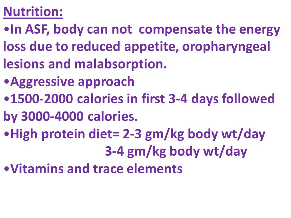 Nutrition: In ASF, body can not compensate the energy loss due to reduced appetite, oropharyngeal lesions and malabsorption.