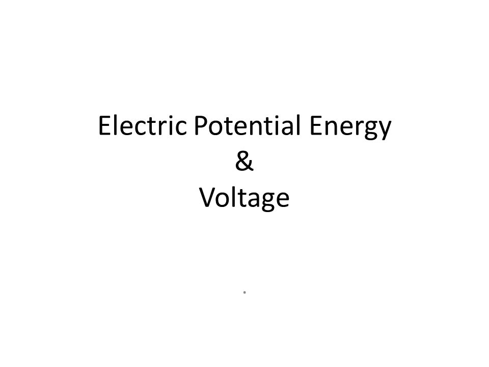 Electric Potential Energy & Voltage.