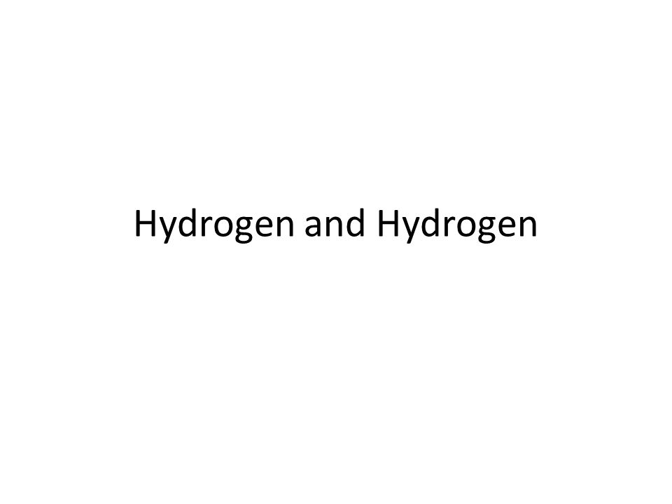 Hydrogen and Hydrogen