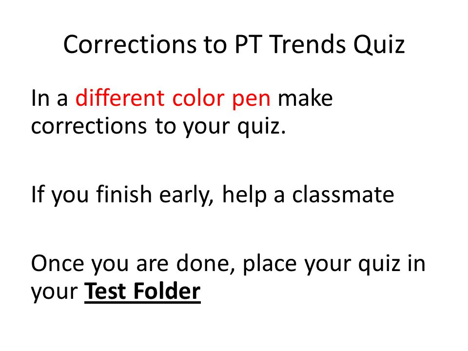 In a different color pen make corrections to your quiz.