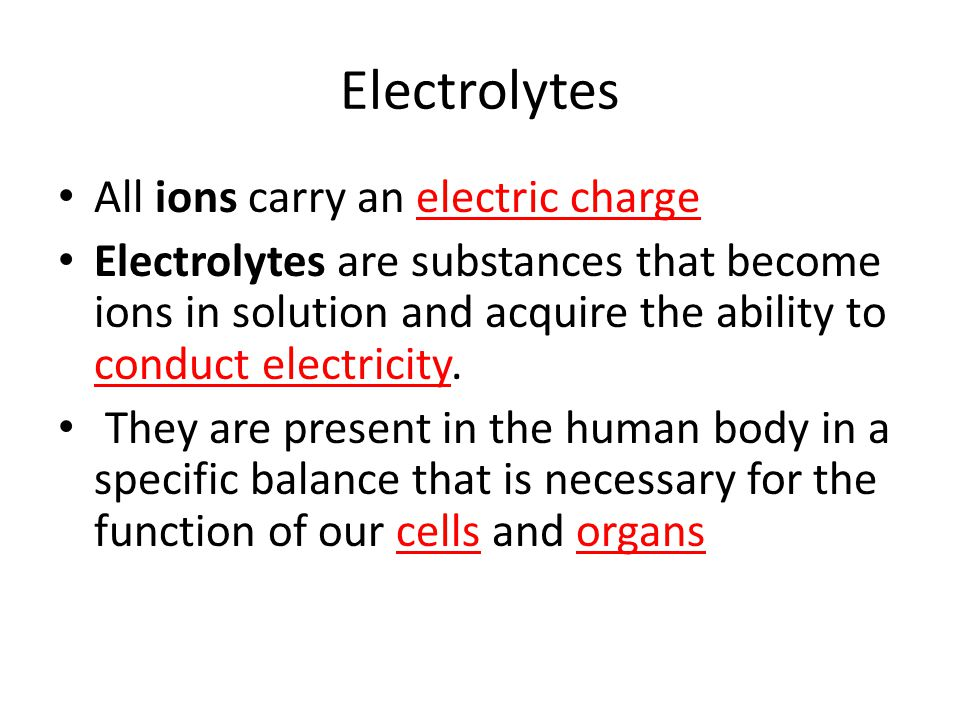 All ions carry an electric charge Electrolytes are substances that become ions in solution and acquire the ability to conduct electricity.